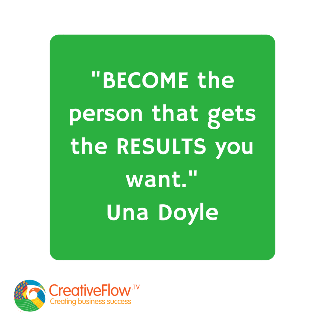 Become person that gets the results you want - Una