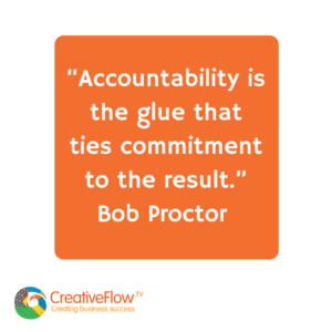 """Accountability is the glue that ties commitment to the result."" Bob Proctor"
