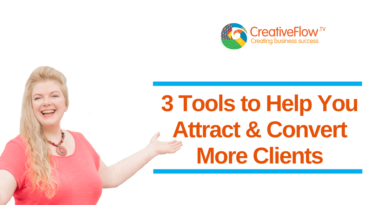 3 Tools to Help You Attract & Convert More Clients