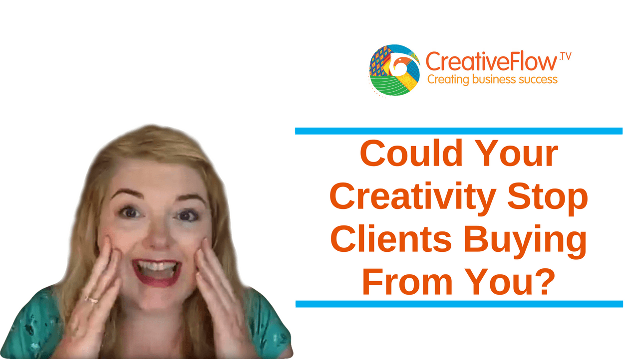 Could Your Creativity Stop Clients Buying From You?