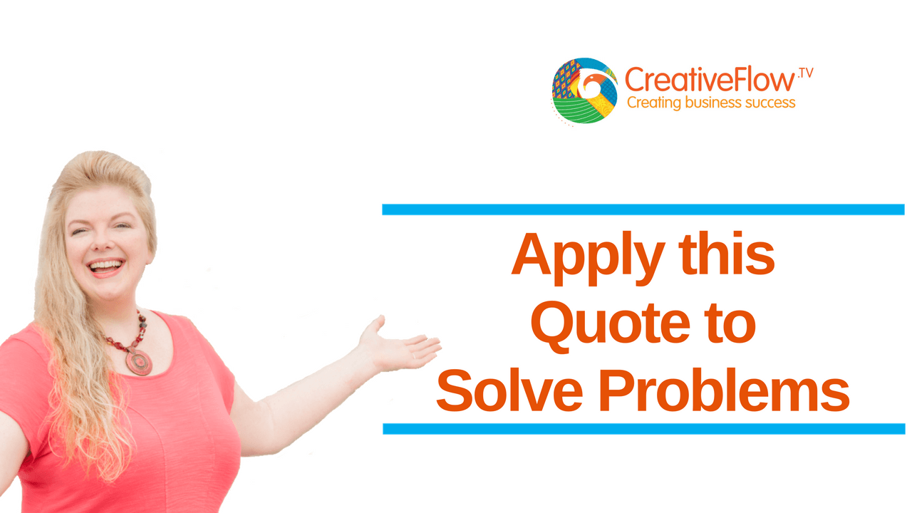 Apply This Quote to Solve Problems